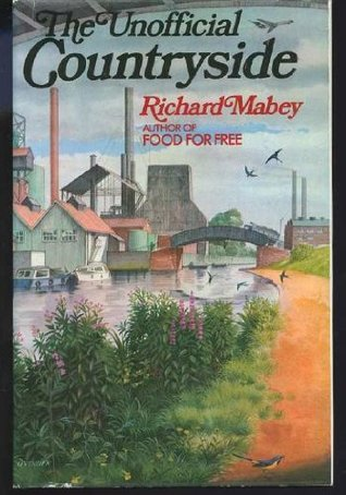 Richard Mabey - The Unofficial Countryside